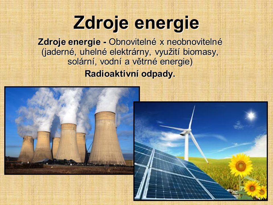 Zdroje energie Zdroje energie - Obnovitelné x neobnovitelné (jaderné, uhelné elektrárny, využití biomasy, solární, vodní a větrné energie)