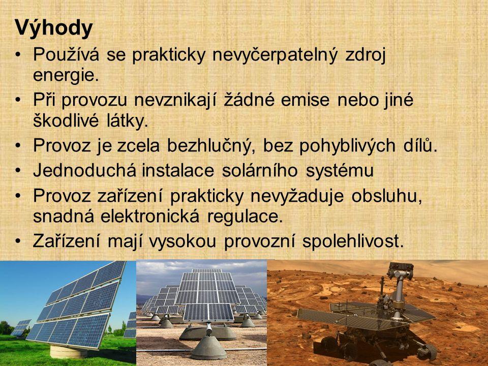 Výhody Používá se prakticky nevyčerpatelný zdroj energie.