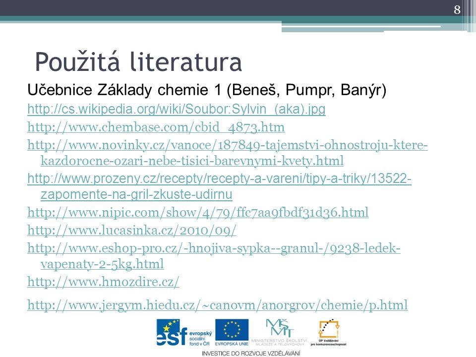Použitá literatura Učebnice Základy chemie 1 (Beneš, Pumpr, Banýr)