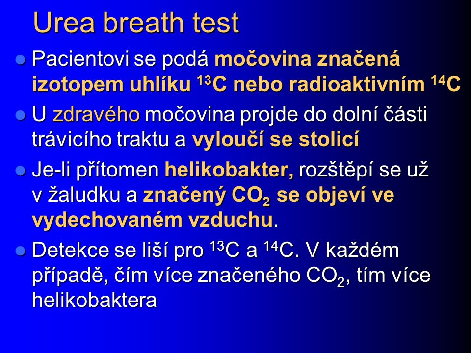 Urea breath test Pacientovi se podá močovina značená izotopem uhlíku 13C nebo radioaktivním 14C.