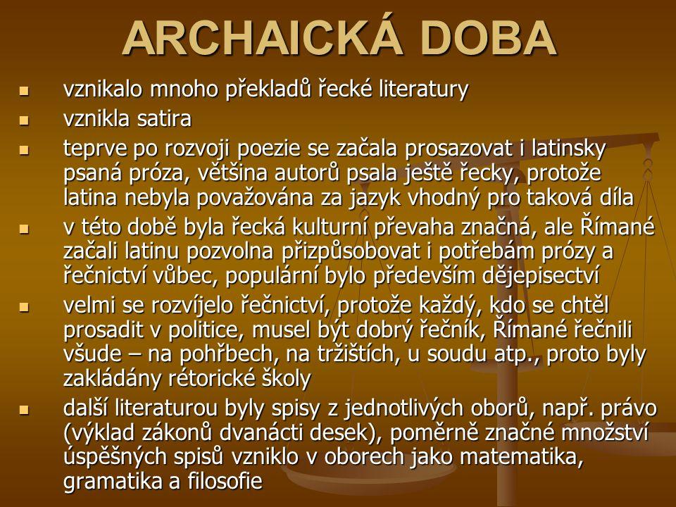 ARCHAICKÁ DOBA vznikalo mnoho překladů řecké literatury vznikla satira
