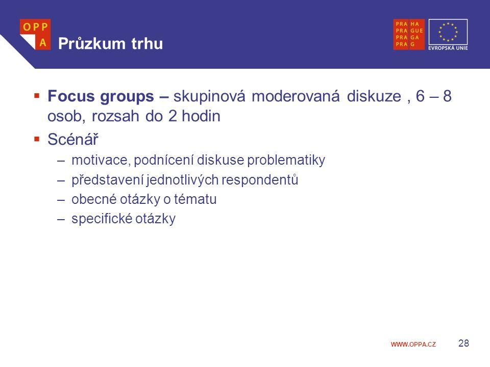 Průzkum trhu Focus groups – skupinová moderovaná diskuze , 6 – 8 osob, rozsah do 2 hodin. Scénář. motivace, podnícení diskuse problematiky.
