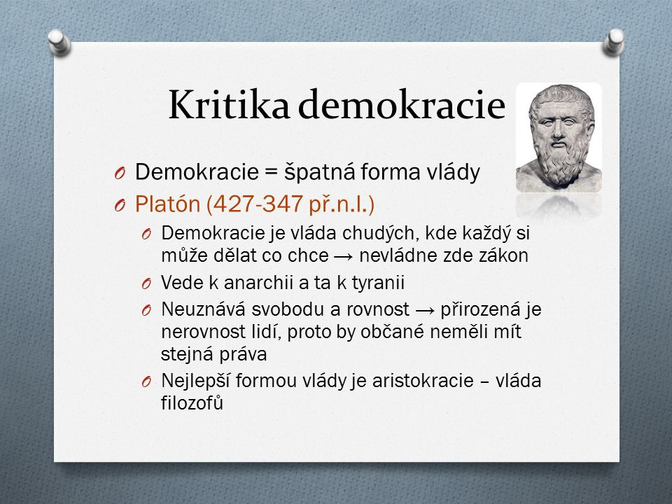 Kritika demokracie Demokracie = špatná forma vlády