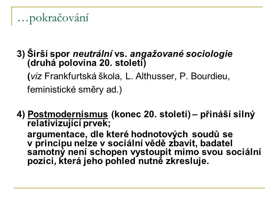 …pokračování 3) Širší spor neutrální vs. angažované sociologie (druhá polovina 20. století) (viz Frankfurtská škola, L. Althusser, P. Bourdieu,