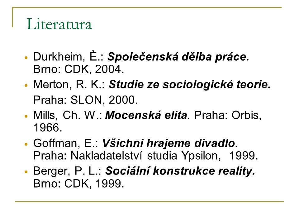 Literatura Durkheim, È.: Společenská dělba práce. Brno: CDK, 2004.
