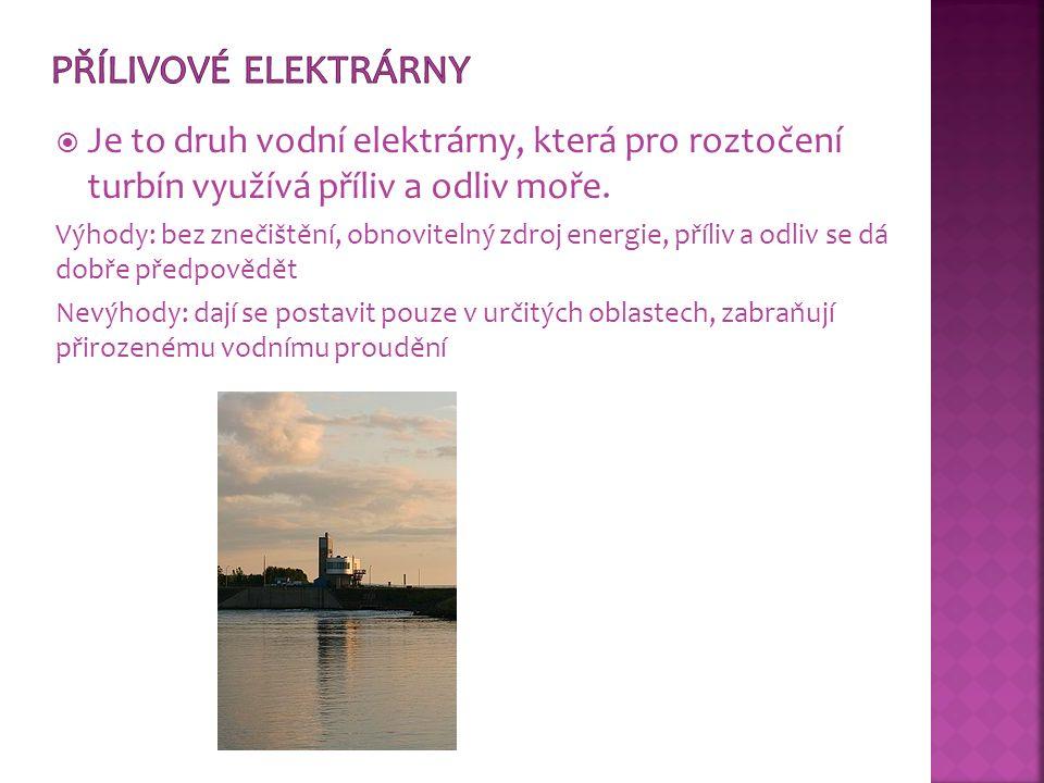 Přílivové elektrárny Je to druh vodní elektrárny, která pro roztočení turbín využívá příliv a odliv moře.