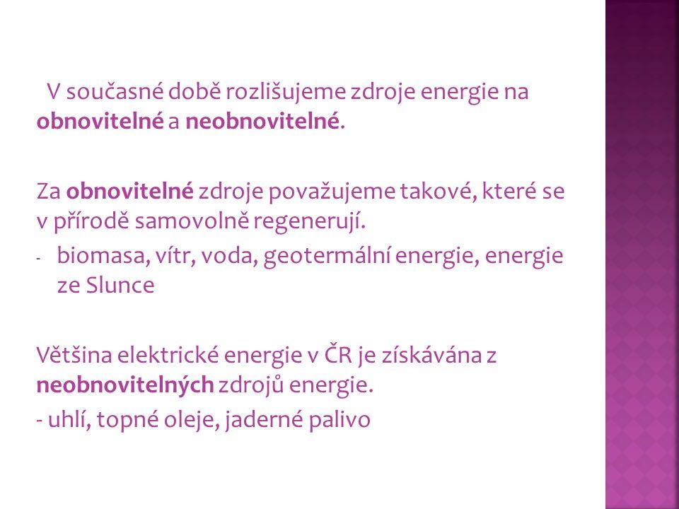 V současné době rozlišujeme zdroje energie na obnovitelné a neobnovitelné.