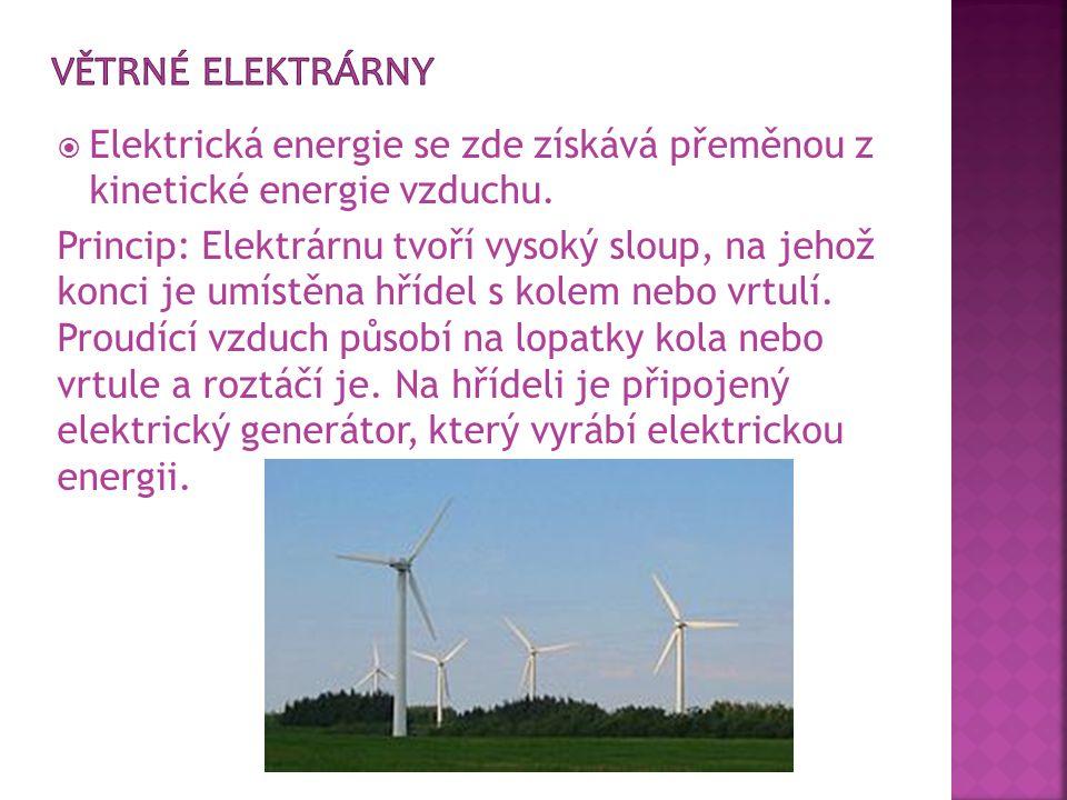 Větrné elektrárny Elektrická energie se zde získává přeměnou z kinetické energie vzduchu.