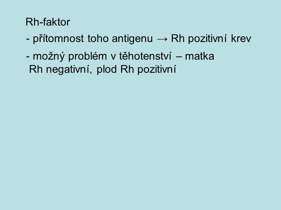 Rh-faktor - přítomnost toho antigenu → Rh pozitivní krev.
