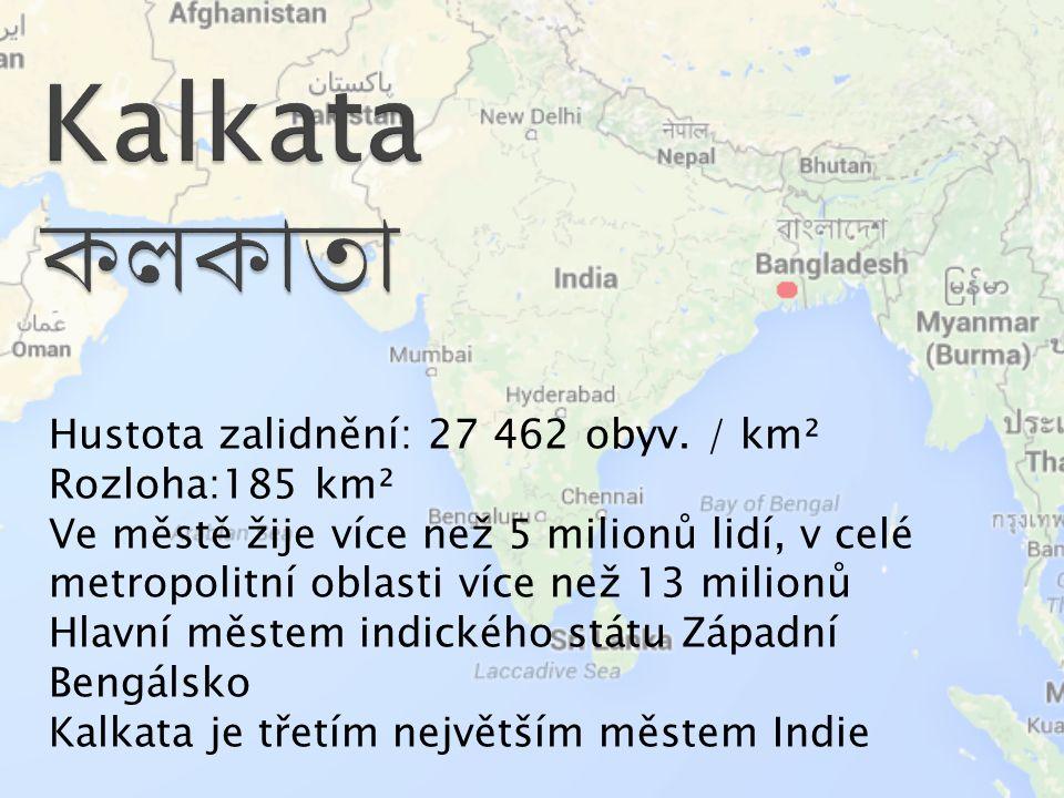 Kalkata কলকাতা Hustota zalidnění: 27 462 obyv. / km² Rozloha:185 km²