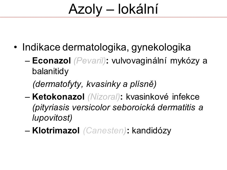Azoly – lokální Indikace dermatologika, gynekologika