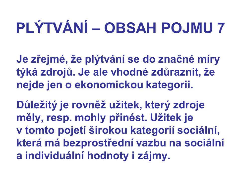 PLÝTVÁNÍ – OBSAH POJMU 7 Je zřejmé, že plýtvání se do značné míry týká zdrojů. Je ale vhodné zdůraznit, že nejde jen o ekonomickou kategorii.
