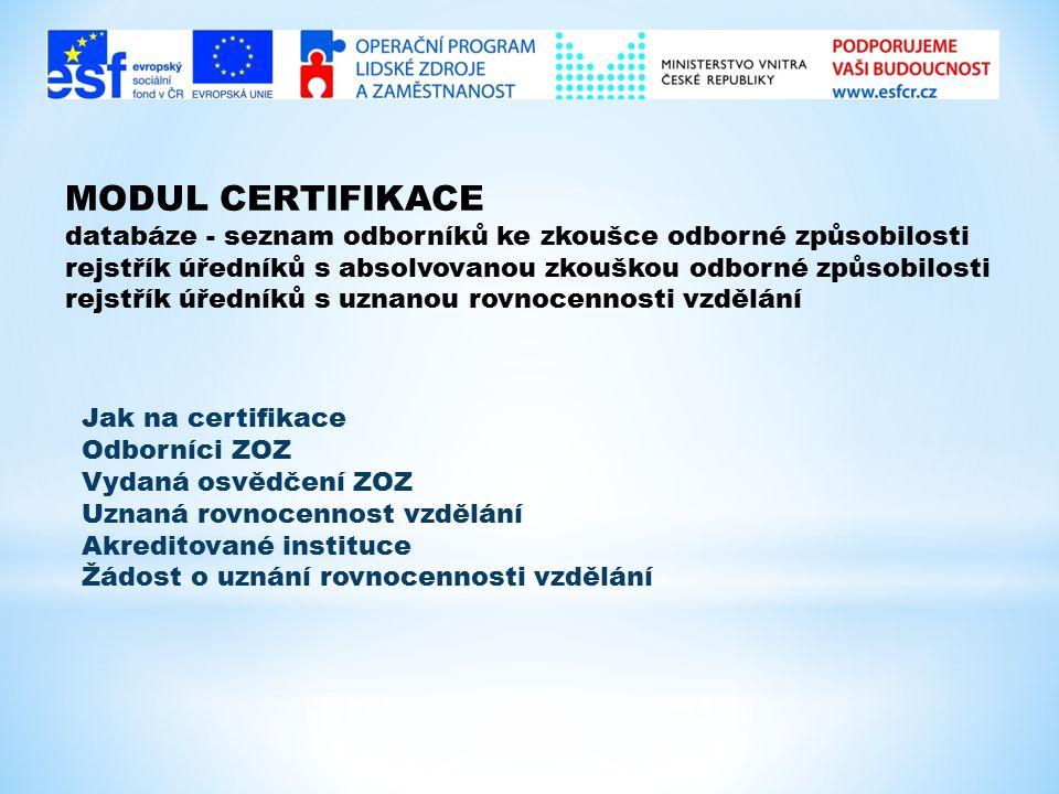 MODUL CERTIFIKACE databáze - seznam odborníků ke zkoušce odborné způsobilosti. rejstřík úředníků s absolvovanou zkouškou odborné způsobilosti.