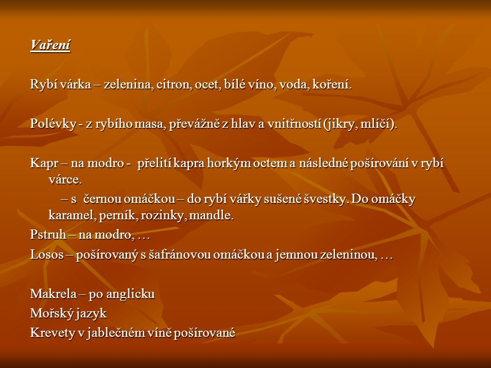 Vaření Rybí várka – zelenina, citron, ocet, bílé víno, voda, koření. Polévky - z rybího masa, převážně z hlav a vnitřností (jikry, mlíčí).