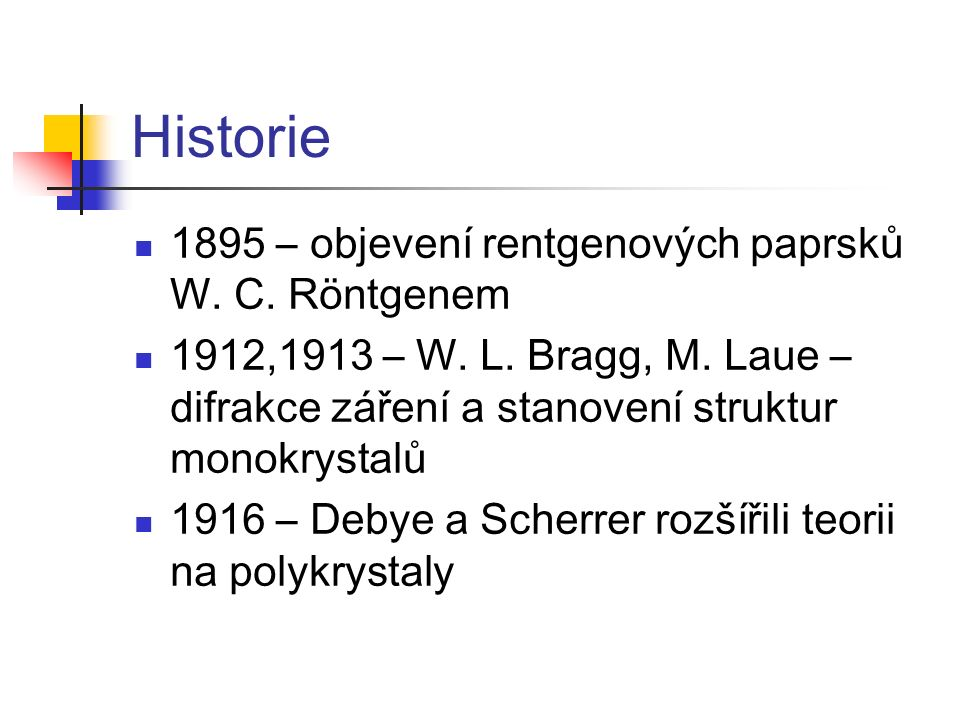 Historie 1895 – objevení rentgenových paprsků W. C. Röntgenem