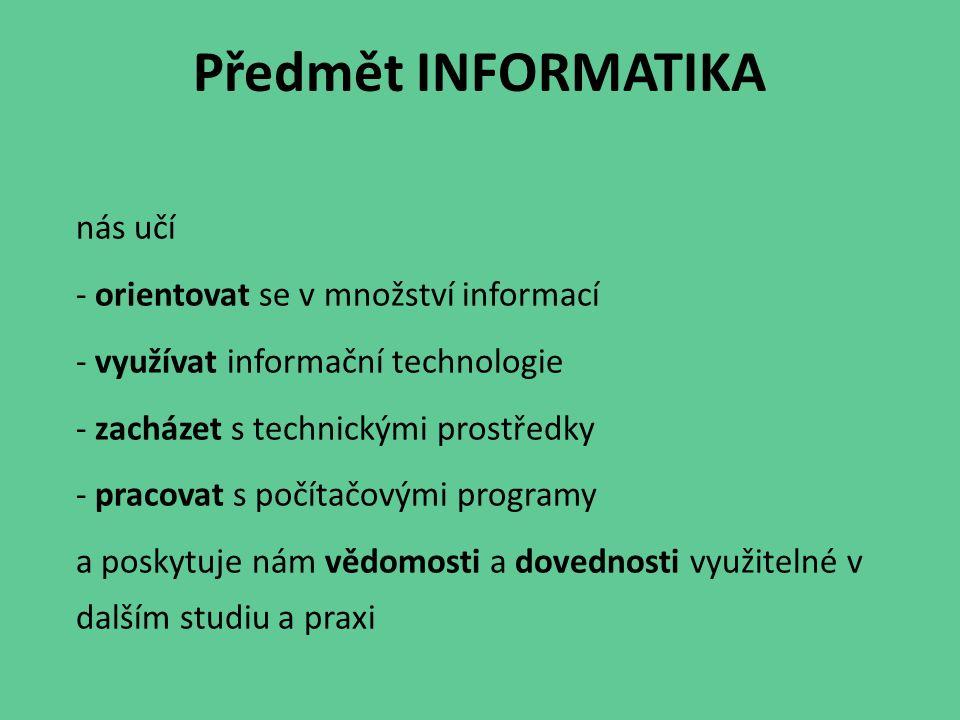 Předmět INFORMATIKA nás učí orientovat se v množství informací