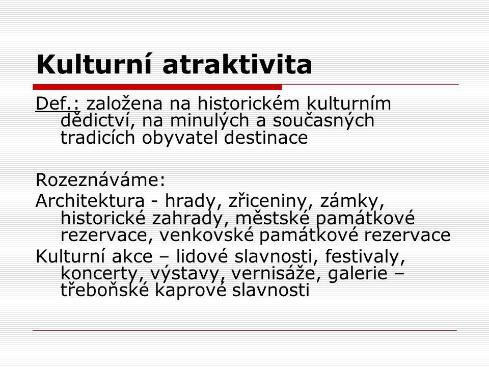 Kulturní atraktivita Def.: založena na historickém kulturním dědictví, na minulých a současných tradicích obyvatel destinace.