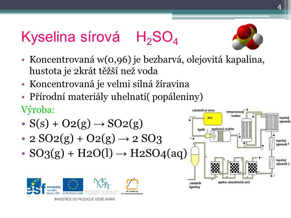 Kyselina sírová H2SO4 S(s) + O2(g) → SO2(g) 2 SO2(g) + O2(g) → 2 SO3