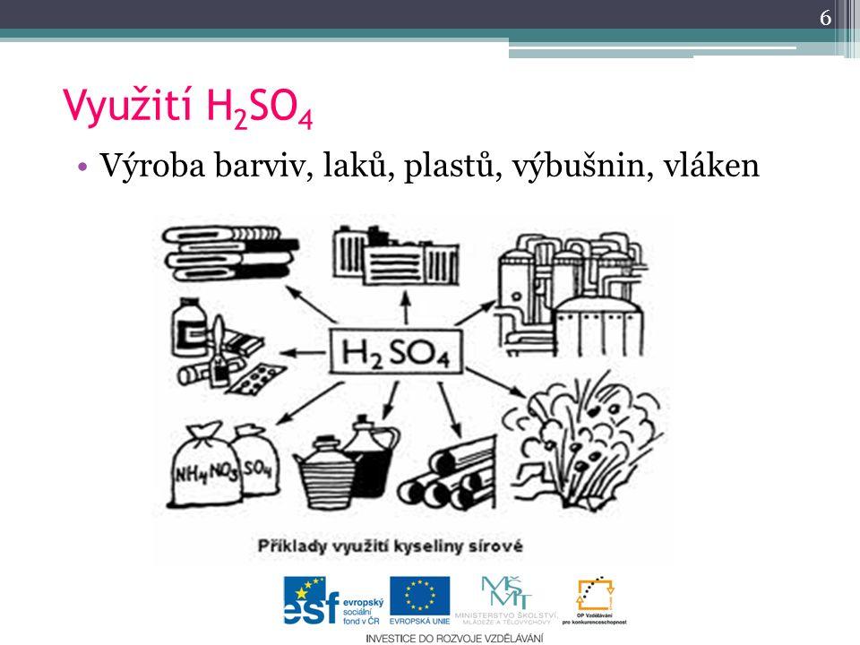 6 Využití H2SO4 Výroba barviv, laků, plastů, výbušnin, vláken
