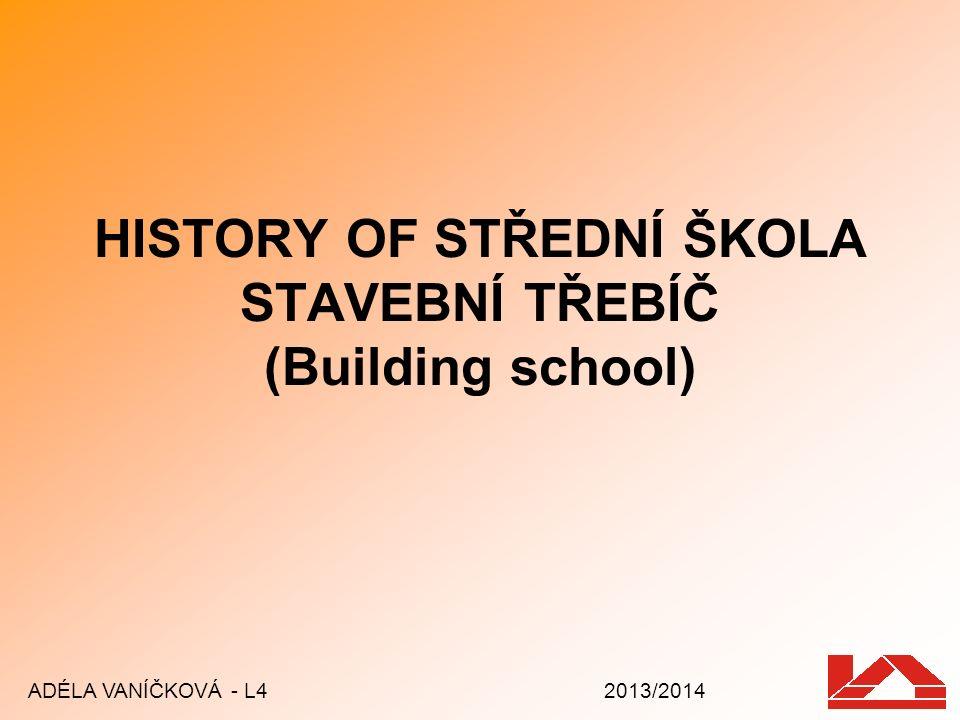HISTORY OF STŘEDNÍ ŠKOLA STAVEBNÍ TŘEBÍČ (Building school)