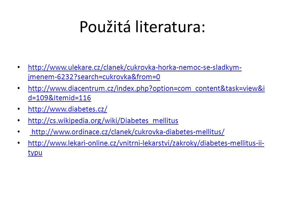 Použitá literatura: http://www.ulekare.cz/clanek/cukrovka-horka-nemoc-se-sladkym-jmenem-6232 search=cukrovka&from=0.