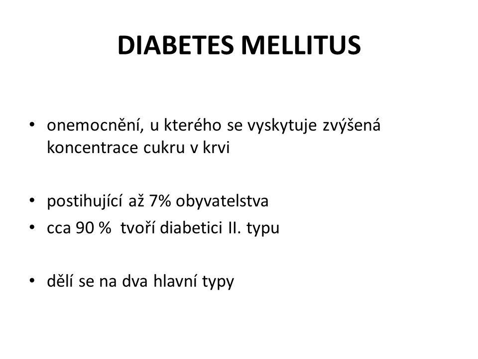 DIABETES MELLITUS onemocnění, u kterého se vyskytuje zvýšená koncentrace cukru v krvi. postihující až 7% obyvatelstva.