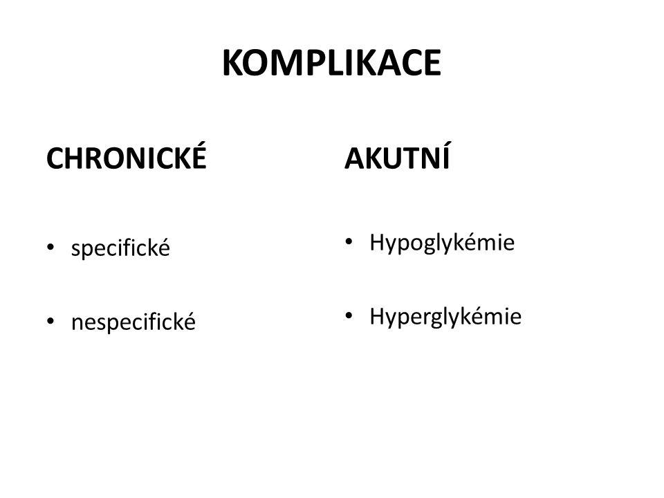 KOMPLIKACE CHRONICKÉ AKUTNÍ Hypoglykémie specifické Hyperglykémie