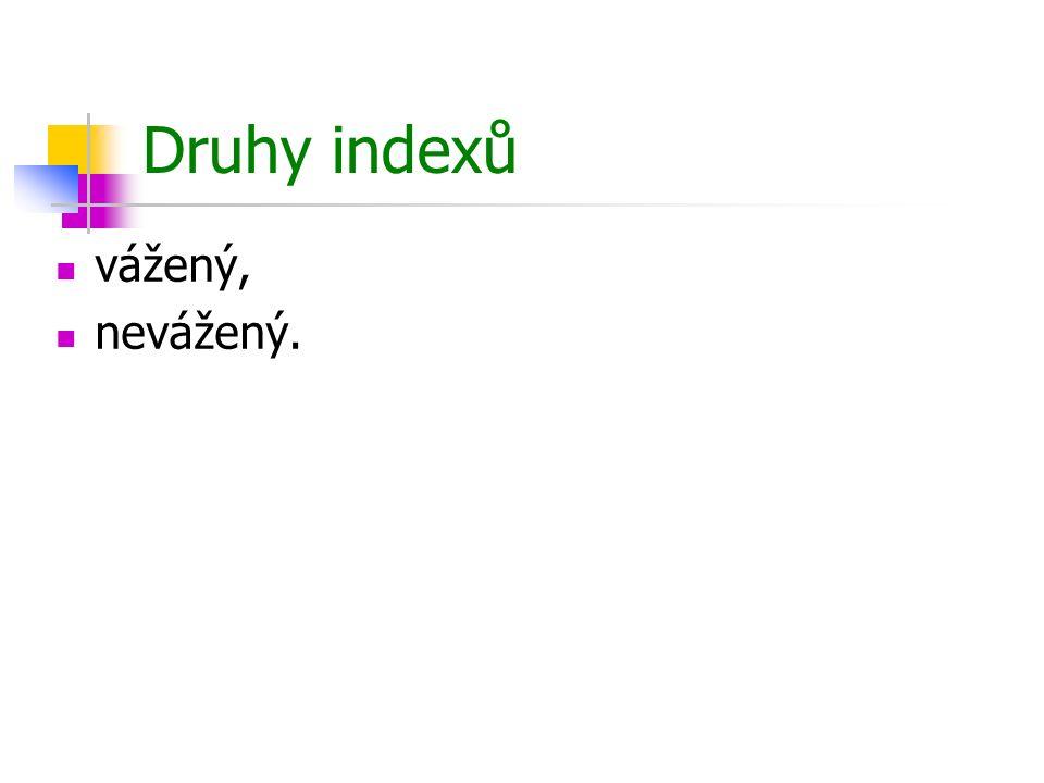 Druhy indexů vážený, nevážený.