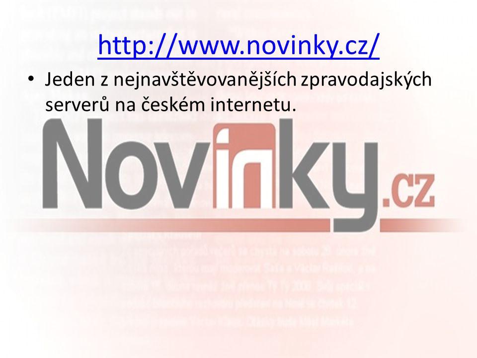 http://www.novinky.cz/ Jeden z nejnavštěvovanějších zpravodajských serverů na českém internetu.