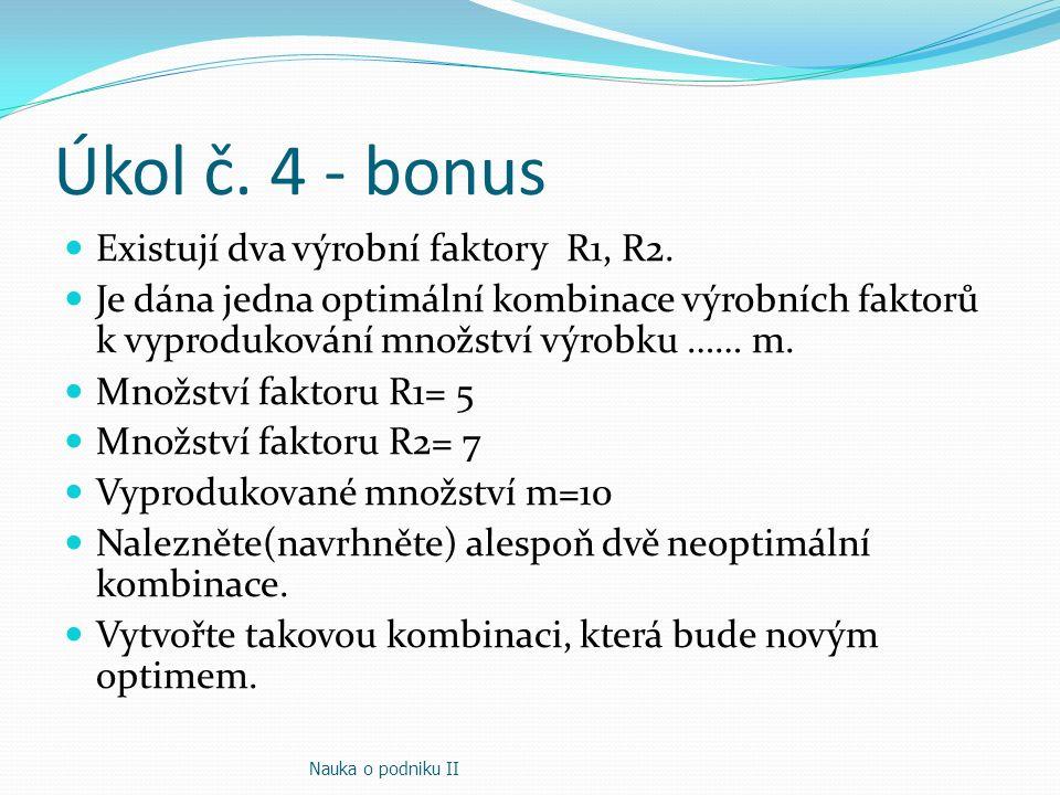 Úkol č. 4 - bonus Existují dva výrobní faktory R1, R2.