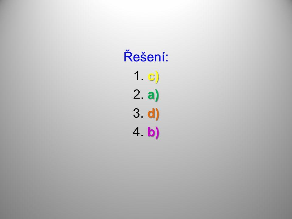 Řešení: 1. c) 2. a) 3. d) 4. b)