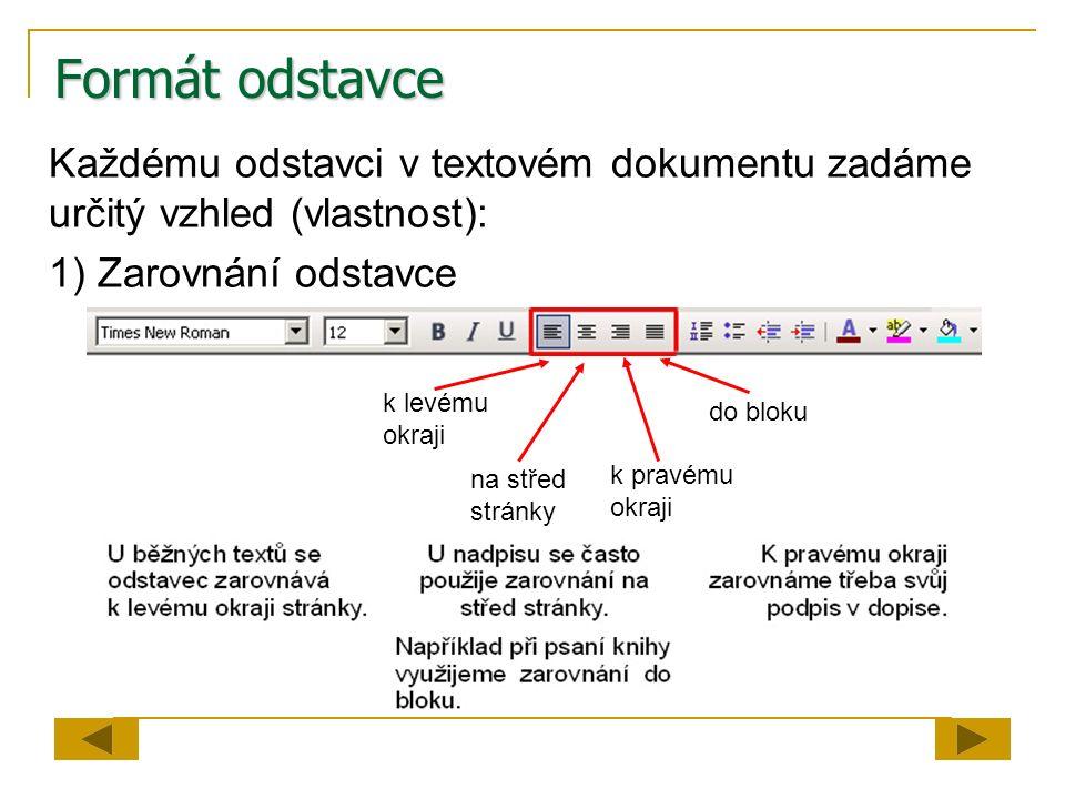 Formát odstavce Každému odstavci v textovém dokumentu zadáme určitý vzhled (vlastnost): 1) Zarovnání odstavce.
