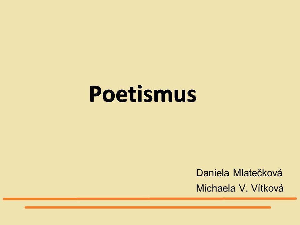 Poetismus Daniela Mlatečková Michaela V. Vítková 1
