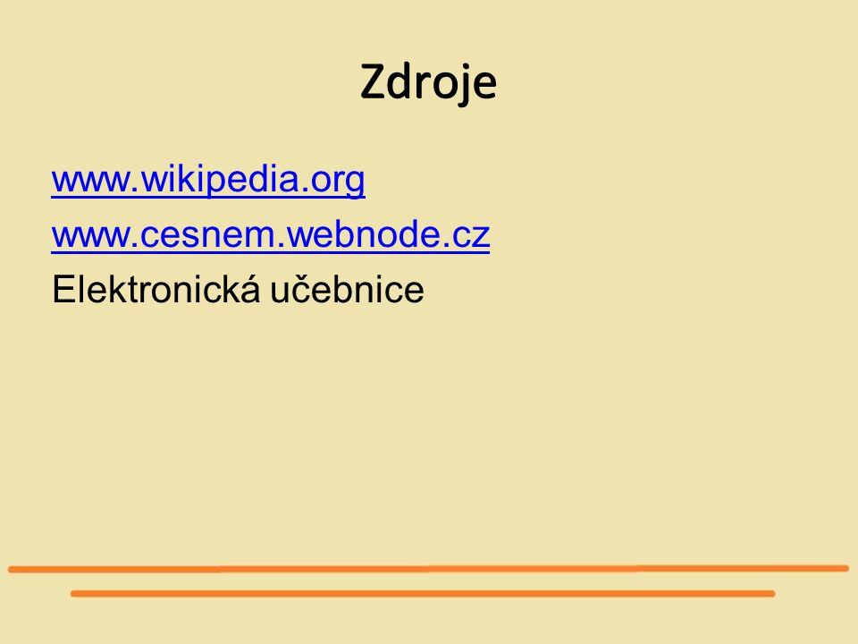 Zdroje www.wikipedia.org www.cesnem.webnode.cz Elektronická učebnice