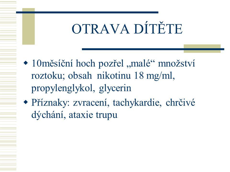 """OTRAVA DÍTĚTE 10měsíční hoch pozřel """"malé množství roztoku; obsah nikotinu 18 mg/ml, propylenglykol, glycerin."""