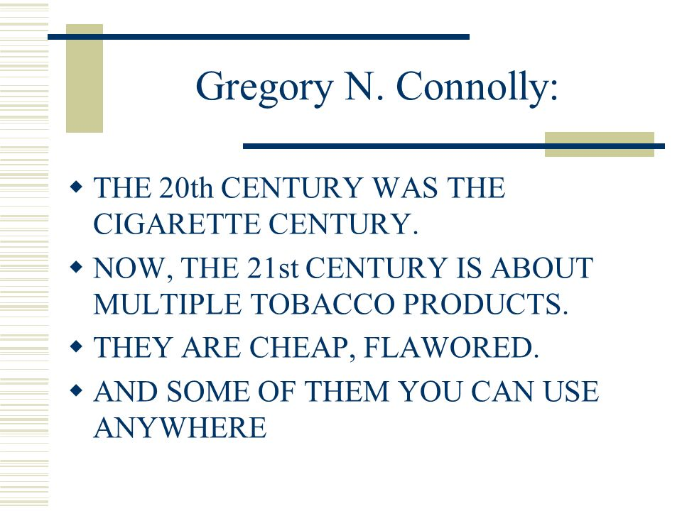 Gregory N. Connolly: THE 20th CENTURY WAS THE CIGARETTE CENTURY.