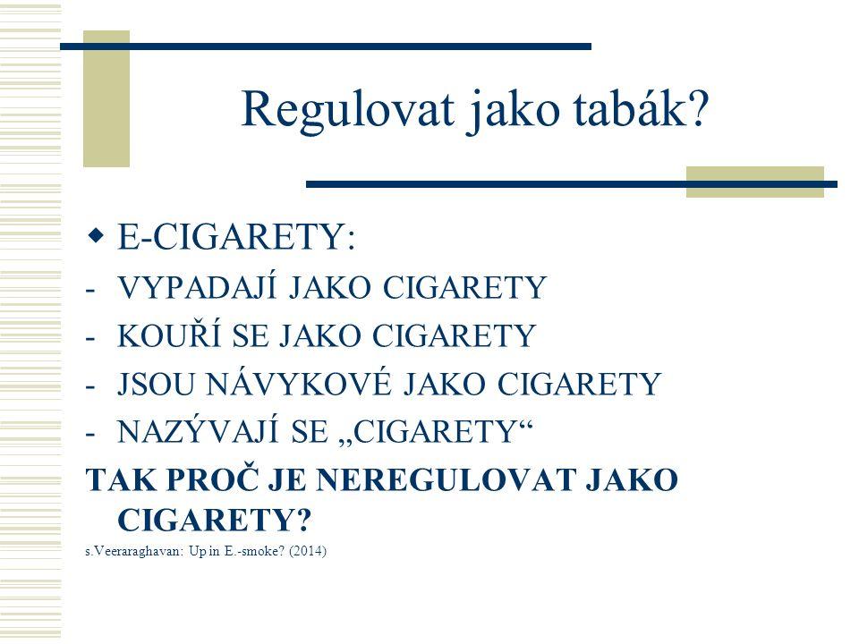 Regulovat jako tabák E-CIGARETY: VYPADAJÍ JAKO CIGARETY
