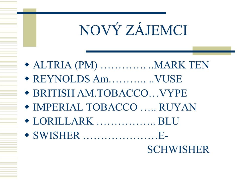 NOVÝ ZÁJEMCI ALTRIA (PM) …………. ..MARK TEN REYNOLDS Am……….. ..VUSE