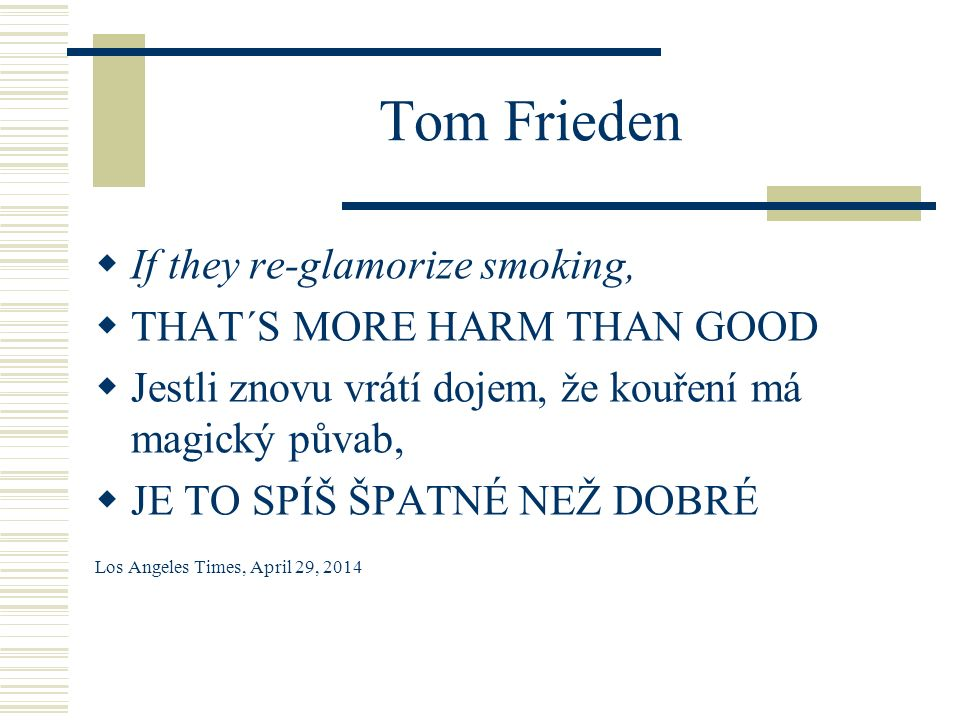 Tom Frieden If they re-glamorize smoking, THAT´S MORE HARM THAN GOOD