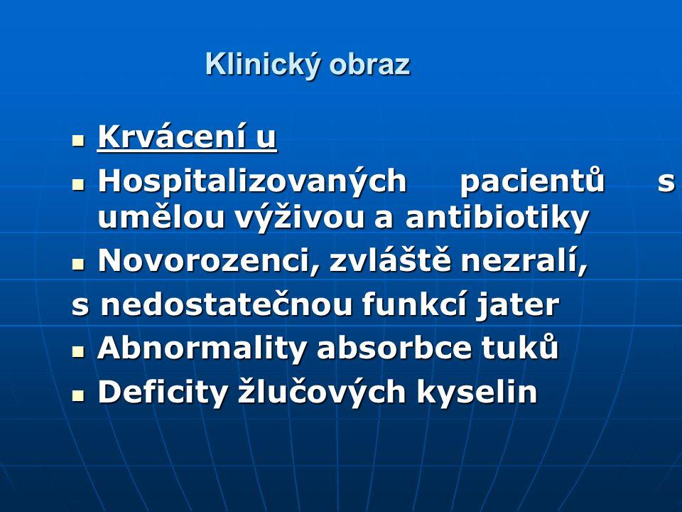 Klinický obraz Krvácení u. Hospitalizovaných pacientů s umělou výživou a antibiotiky. Novorozenci, zvláště nezralí,