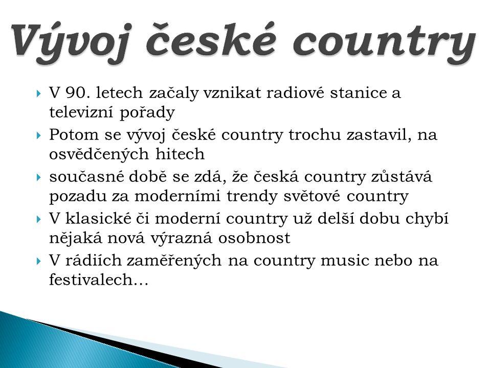 Vývoj české country V 90. letech začaly vznikat radiové stanice a televizní pořady.