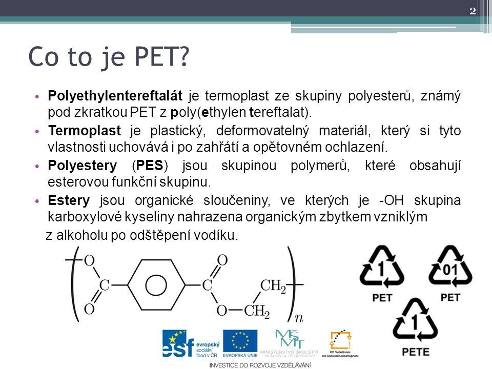 Co to je PET Polyethylentereftalát je termoplast ze skupiny polyesterů, známý pod zkratkou PET z poly(ethylen tereftalat).