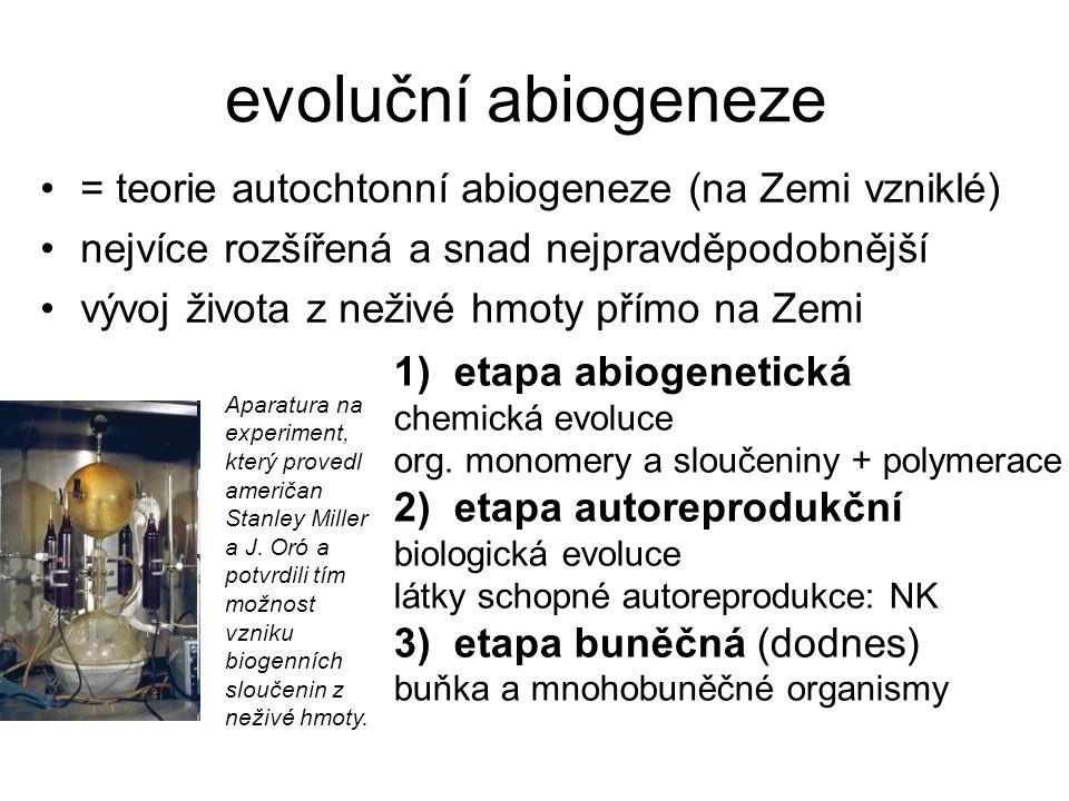 evoluční abiogeneze = teorie autochtonní abiogeneze (na Zemi vzniklé)