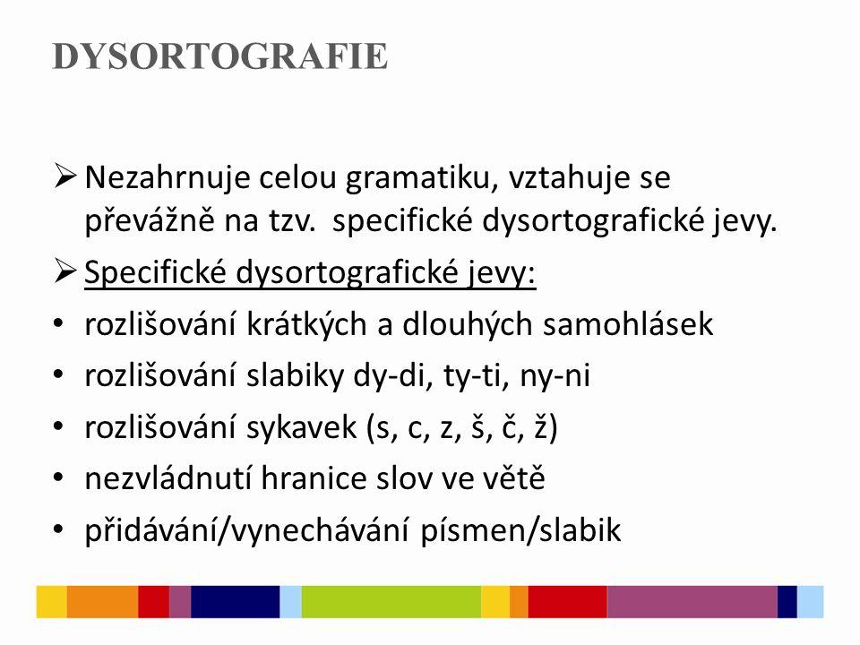 DYSORTOGRAFIE Nezahrnuje celou gramatiku, vztahuje se převážně na tzv. specifické dysortografické jevy.