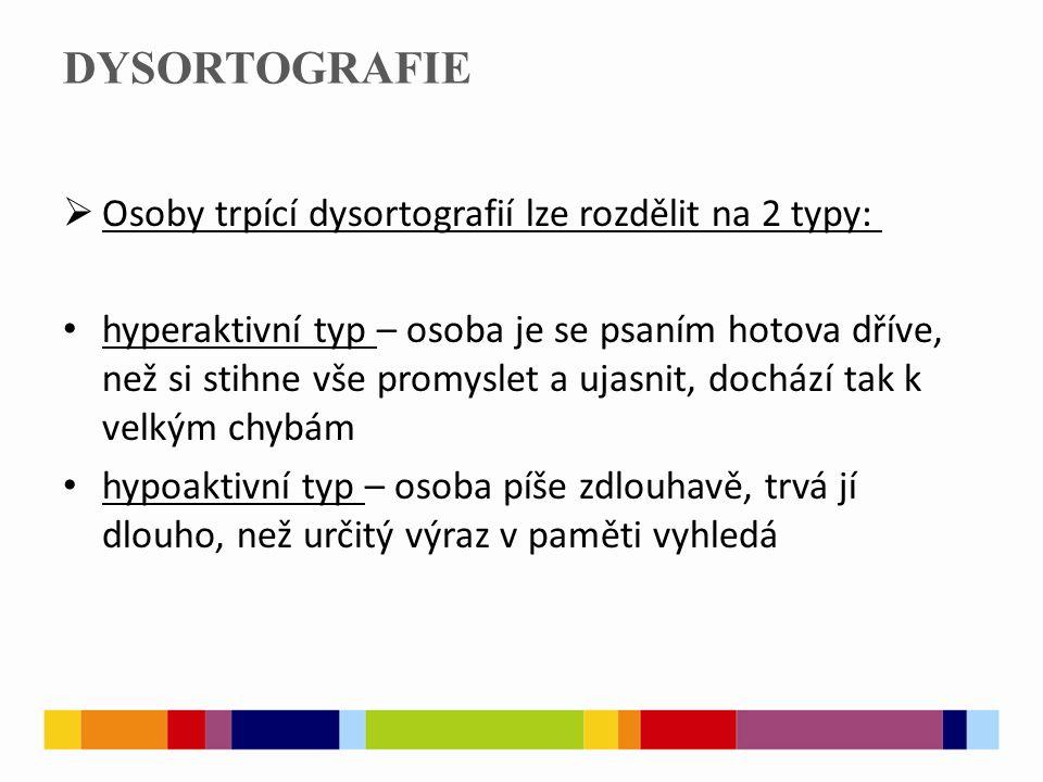 DYSORTOGRAFIE Osoby trpící dysortografií lze rozdělit na 2 typy: