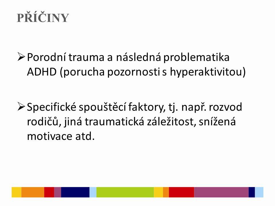 PŘÍČINY Porodní trauma a následná problematika ADHD (porucha pozornosti s hyperaktivitou)
