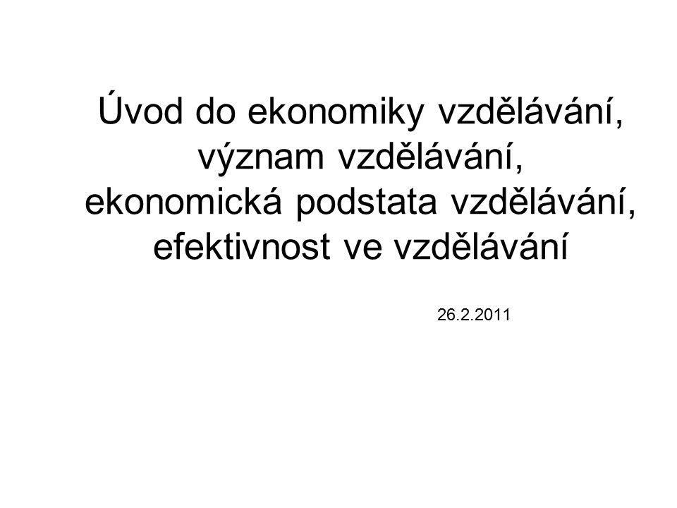 Úvod do ekonomiky vzdělávání, význam vzdělávání, ekonomická podstata vzdělávání, efektivnost ve vzdělávání