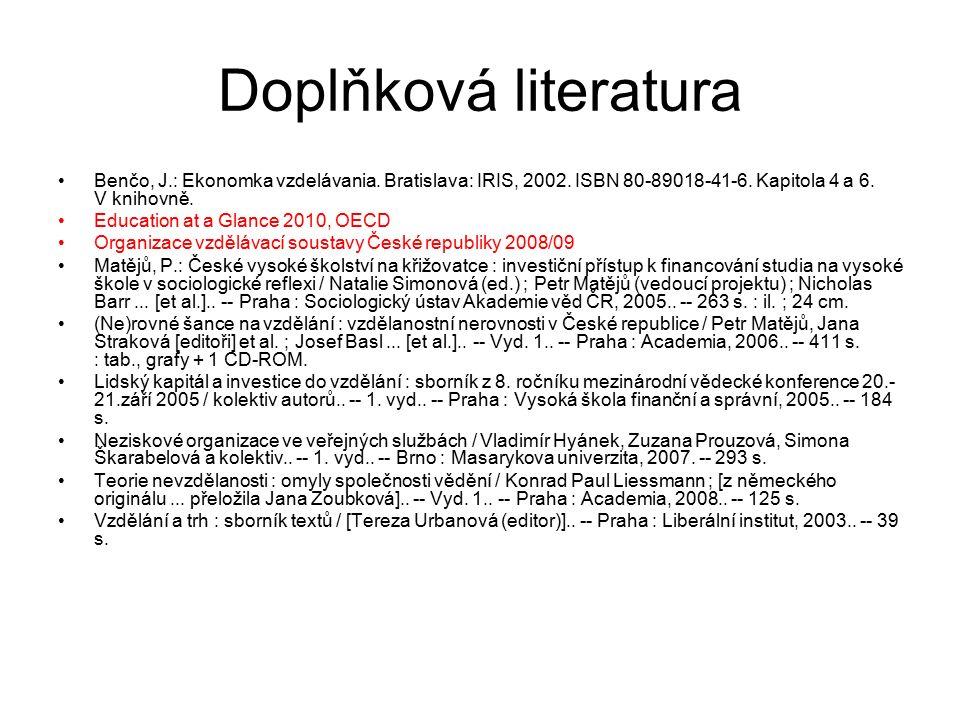 Doplňková literatura Benčo, J.: Ekonomka vzdelávania. Bratislava: IRIS, 2002. ISBN 80-89018-41-6. Kapitola 4 a 6. V knihovně.