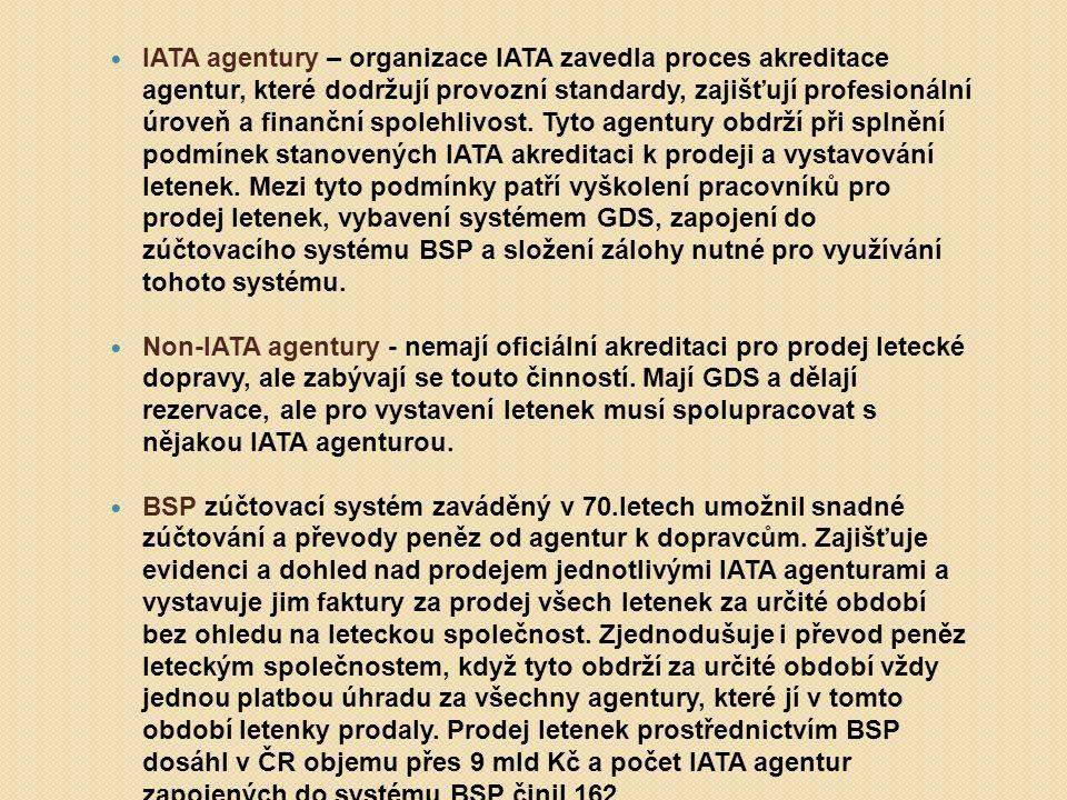 IATA agentury – organizace IATA zavedla proces akreditace agentur, které dodržují provozní standardy, zajišťují profesionální úroveň a finanční spolehlivost. Tyto agentury obdrží při splnění podmínek stanovených IATA akreditaci k prodeji a vystavování letenek. Mezi tyto podmínky patří vyškolení pracovníků pro prodej letenek, vybavení systémem GDS, zapojení do zúčtovacího systému BSP a složení zálohy nutné pro využívání tohoto systému.