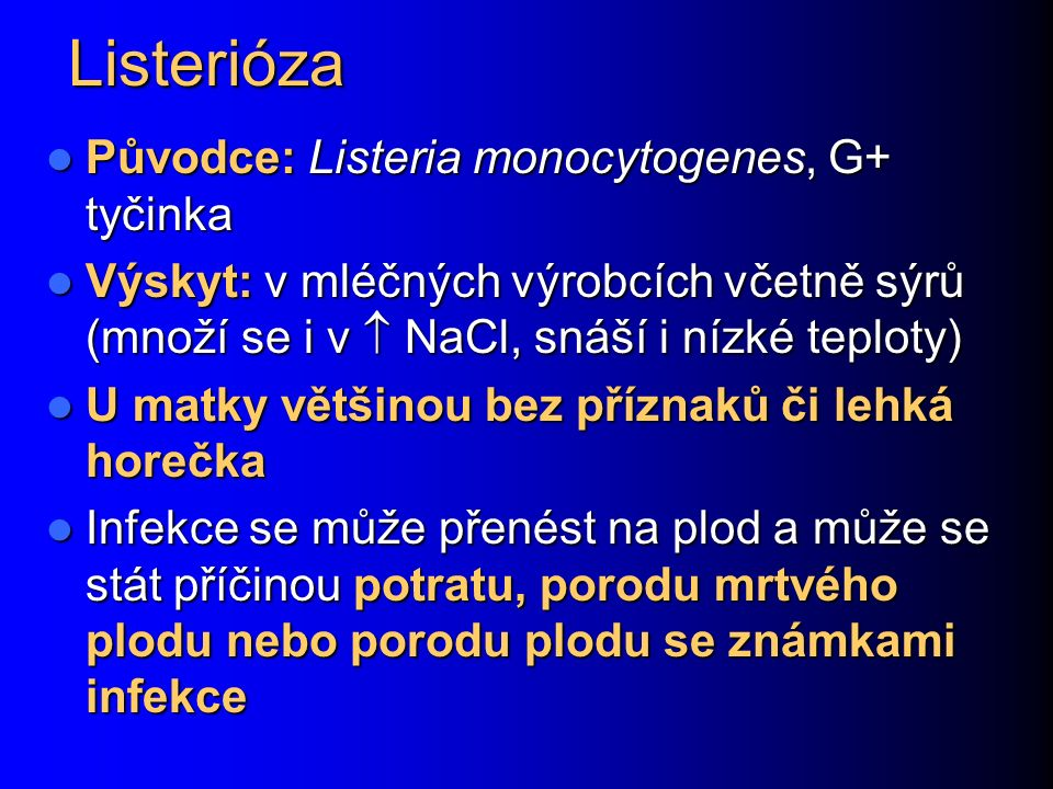 Listerióza Původce: Listeria monocytogenes, G+ tyčinka
